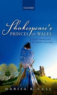 Book Shakespeares Princes of Wales: English Identity and the Welsh Connection by Marisa R. Cull