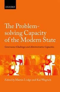 Book The Problem-solving Capacity of the Modern State: Governance Challenges and Administrative… by Kai Wegrich