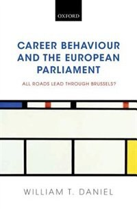 Book Career Behaviour and the European Parliament: All Roads Lead Through Brussels? by William T. Daniel