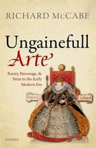 Ungainefull Arte: Poetry, Patronage, and Print in the Early Modern Era