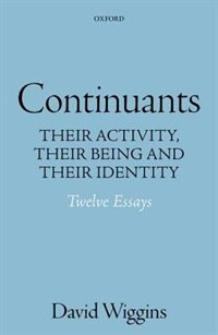 Book Continuants: Their Activity, Their Being, and Their Identity by David Wiggins