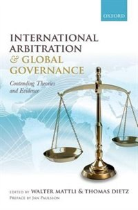 Book International Arbitration and Global Governance: Contending Theories and Evidence by Walter Mattli