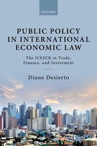 Book Public Policy in International Economic Law: The ICESCR in Trade, Finance, and Investment by Diane Desierto