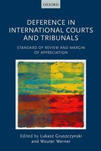 Book Deference in International Courts and Tribunals: Standard of Review and Margin of Appreciation by Lukasz Gruszczynski