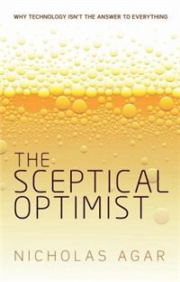 Book The Sceptical Optimist: Why technology isnt the answer to everything by Nicholas Agar