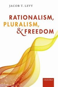 Book Rationalism, Pluralism, and Freedom by Jacob T. Levy