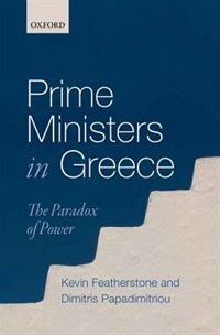 Book Prime Ministers in Greece: The Paradox of Power by Kevin Featherstone