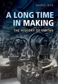 Book A Long Time in Making: The History of Smiths by James Nye