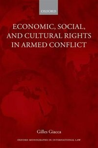 Economic, Social, and Cultural Rights in Armed Conflict by Gilles Giacca