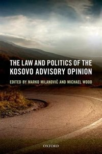 Book The Law and Politics of the Kosovo Advisory Opinion by Marko Milanovic