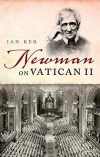 Book Newman on Vatican II by Ian Ker