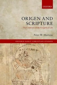 Book Origen and Scripture: The Contours of the Exegetical Life by Peter W. Martens