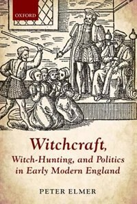 Book Witchcraft, Witch-Hunting, and Politics in Early Modern England by Peter Elmer