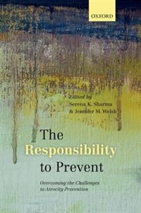 Book The Responsibility to Prevent: Overcoming the Challenges of Atrocity Prevention by Serena K. Sharma
