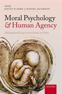 Book Moral Psychology and Human Agency: Philosophical Essays on the Science of Ethics by Justin DArms