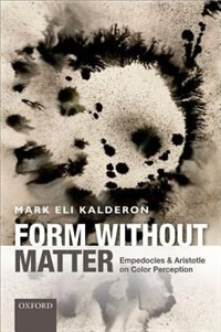 Book Form without Matter: Empedocles and Aristotle on Color Perception by Mark Eli Kalderon