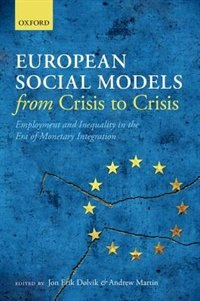 Book European Social Models From Crisis to Crisis: Employment and Inequality in the Era of Monetary… by Jon Erik Dolvik