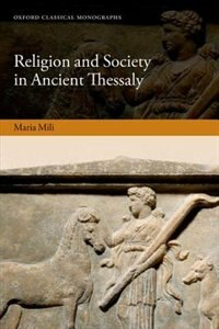 Book Religion and Society in Ancient Thessaly by Maria Mili