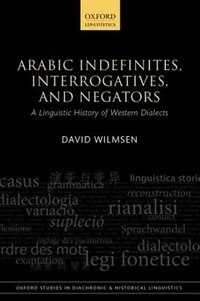 Book Arabic Indefinites, Interrogatives, and Negators: A Linguistic History of Western Dialects by David Wilmsen
