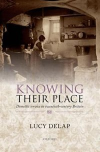 Book Knowing Their Place: Domestic service in twentieth-century Britain by Lucy Delap