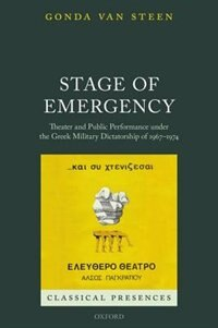 Book Stage of Emergency: Theater and Public Performance under the Greek Military Dictatorship of 1967… by Gonda Van Steen