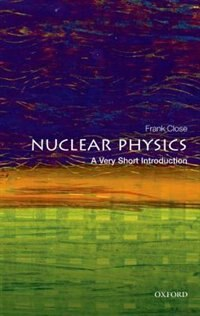 Book Nuclear Physics: A Very Short Introduction by Frank Close