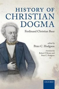 Book History of Christian Dogma: by Ferdinand Christian Baur by Peter C. Hodgson