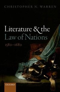 Book Literature and the Law of Nations, 1580-1680 by Christopher N. Warren