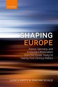 Book Shaping Europe: France, Germany, and Embedded Bilateralism from the Elysee Treaty to Twenty-First… by Ulrich Krotz