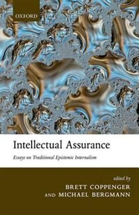 Book Intellectual Assurance: Essays on Traditional Epistemic Internalism by Brett Coppenger