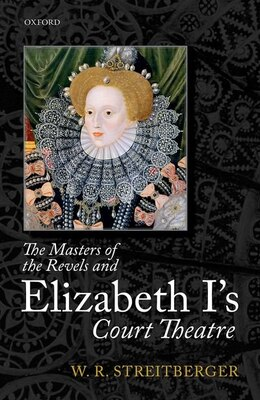 Book The Masters of the Revels and Elizabeth Is Court Theatre by W. R. Streitberger