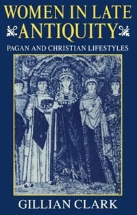 Book Women in Late Antiquity: Pagan and Christian Life-styles by Gillian Clark