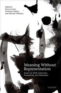 Book Meaning Without Representation: Essays on Truth, Expression, Normativity, and Naturalism by Steven Gross