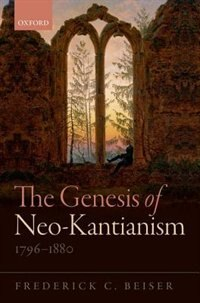 Book The Genesis of Neo-Kantianism, 1796-1880 by Frederick C. Beiser