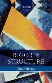 Book Rigor and Structure by John P. Burgess
