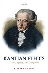 Book Kantian Ethics: Value, Agency, and Obligation by Robert Stern