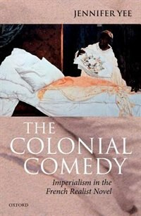 Book The Colonial Comedy: Imperialism in the French Realist Novel by Jennifer Yee