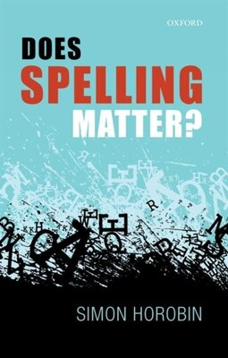 Book Does Spelling Matter? by Simon Horobin