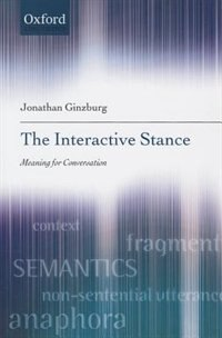 Book The Interactive Stance: Meaning for Conversation by Jonathan Ginzburg