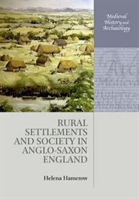 Book Rural Settlements and Society in Anglo-Saxon England by Helena Hamerow