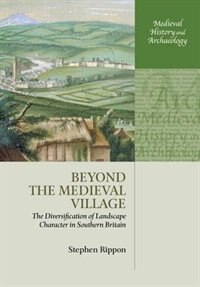 Book Beyond the Medieval Village: The Diversification of Landscape Character in Southern Britain by Stephen Rippon