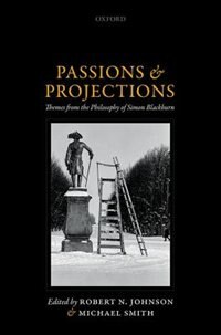 Book Passions and Projections: Themes from the Philosophy of Simon Blackburn by Robert N. Johnson