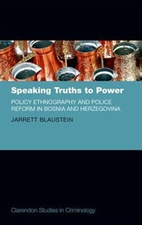 Book Speaking Truths to Power: Policy Ethnography and Police Reform in Bosnia and Herzegovina by Jarrett Blaustein