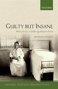 Book Guilty But Insane: Mind and Law in Golden Age Detective Fiction by Samantha Walton