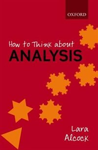 Book How to Think About Analysis by Lara Alcock