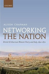 Book Networking the Nation: British and American Womens Poetry and Italy, 1840-1870 by Alison Chapman