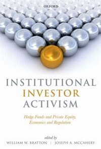 Book Institutional Investor Activism: Hedge Funds and Private Equity, Economics and Regulation by William Bratton