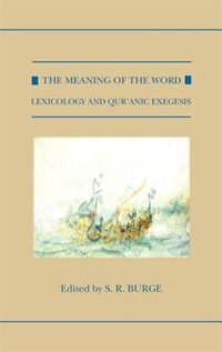 Book The Meaning of the Word: Lexicology and Quranic Exegesis by S. R. Burge