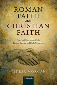 Book Roman Faith and Christian Faith: Pistis and Fides in the Early Roman Empire and Early Churches by Teresa Morgan