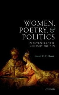 Book Women, Poetry, and Politics in Seventeenth-Century Britain by Sarah C. E. Ross